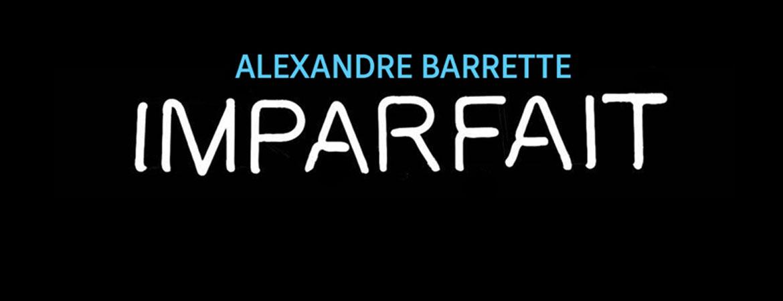 Spectacle Alexandre Barrette: Imparfait présenté au Carré 150  de Victoriaville