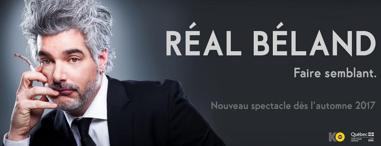 Spectacle Réal Béland: Faire semblant présenté au Carré 150  de Victoriaville