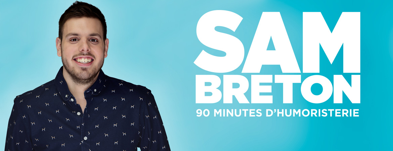 Spectacle Sam Breton:  présenté au Carré 150  de Victoriaville