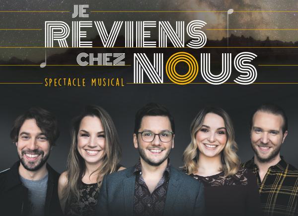 Spectacle Je reviens chez nous: Spectacle musical présenté au Carré 150  de Victoriaville